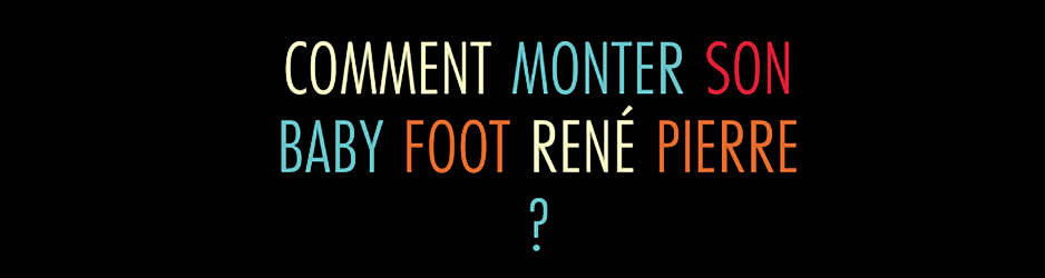monter-son-baby-foot-rene-pierre